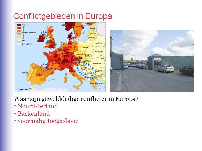 Waar zijn gewelddadige conflicten in Europa? Noord-Ierland Baskenland voormalig Joegoslavië Conflictgebieden in Europa