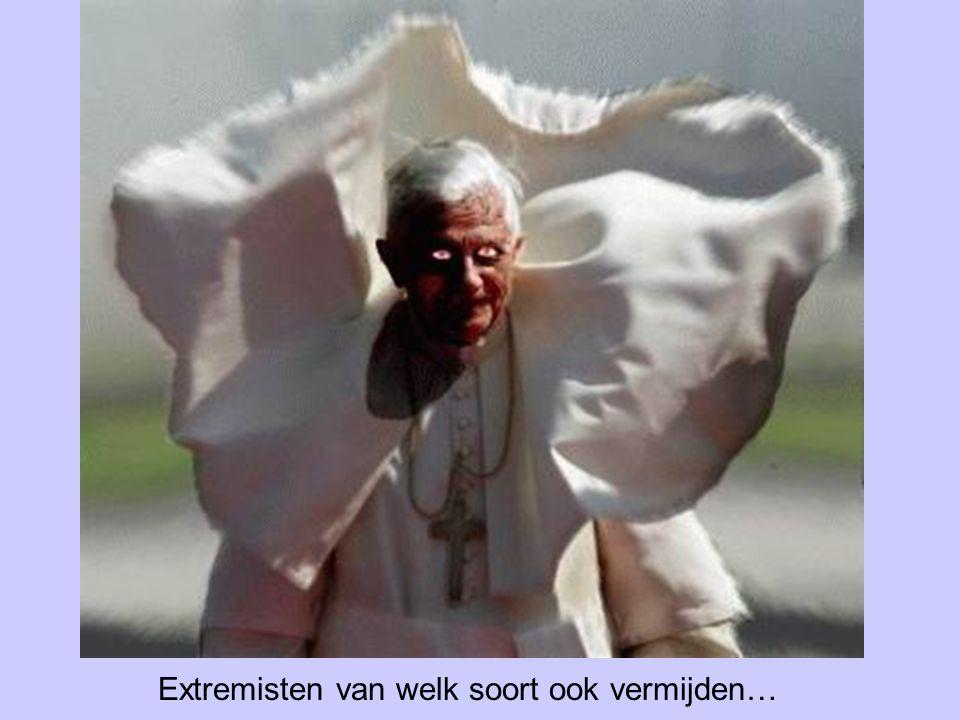 Extremisten van welk soort ook vermijden…