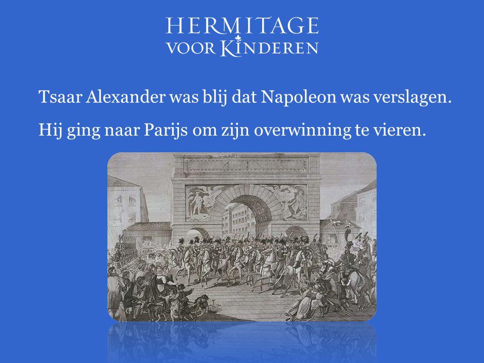 Tsaar Alexander was blij dat Napoleon was verslagen. Hij ging naar Parijs om zijn overwinning te vieren.