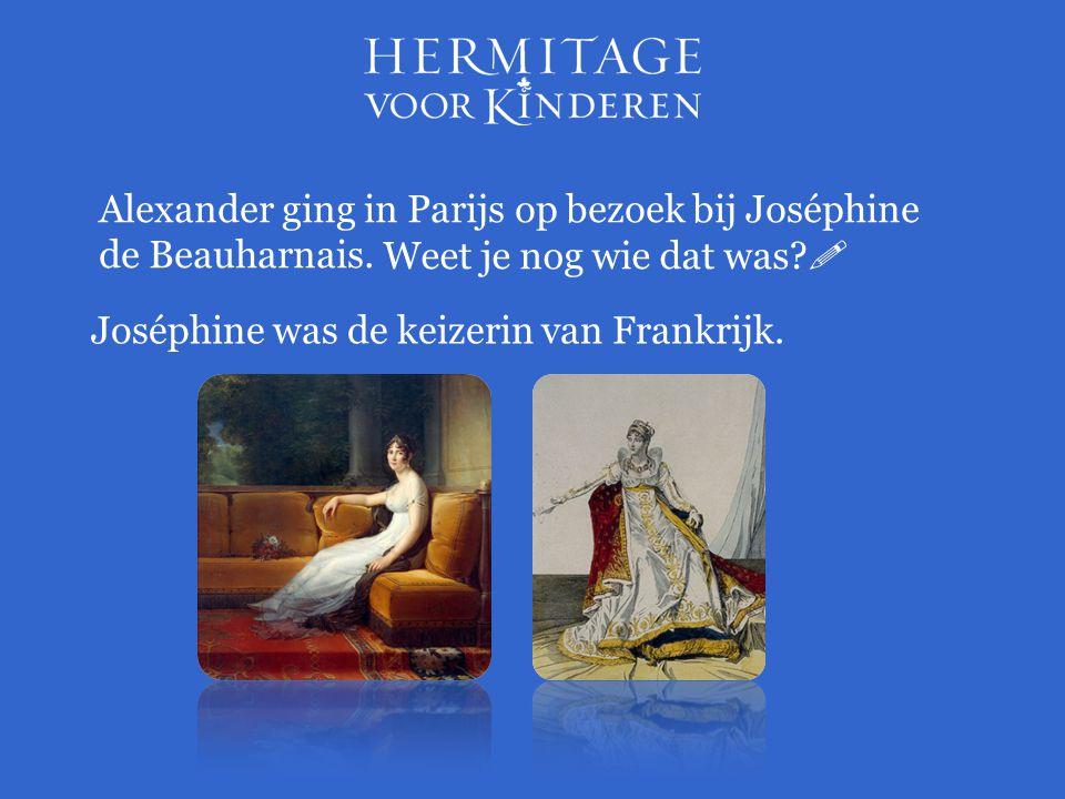 Alexander ging in Parijs op bezoek bij Joséphine de Beauharnais. Weet je nog wie dat was?  Joséphine was de keizerin van Frankrijk.