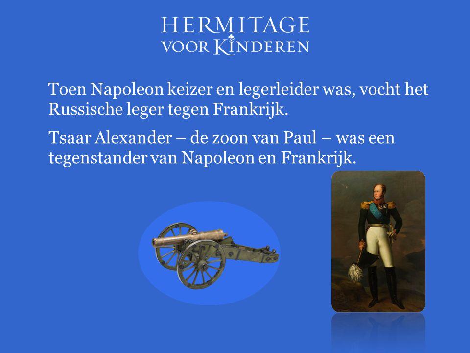 Toen Napoleon keizer en legerleider was, vocht het Russische leger tegen Frankrijk. Tsaar Alexander – de zoon van Paul – was een tegenstander van Napo