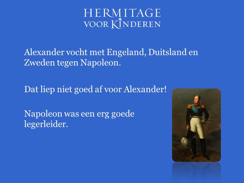 Alexander vocht met Engeland, Duitsland en Zweden tegen Napoleon. Dat liep niet goed af voor Alexander! Napoleon was een erg goede legerleider.