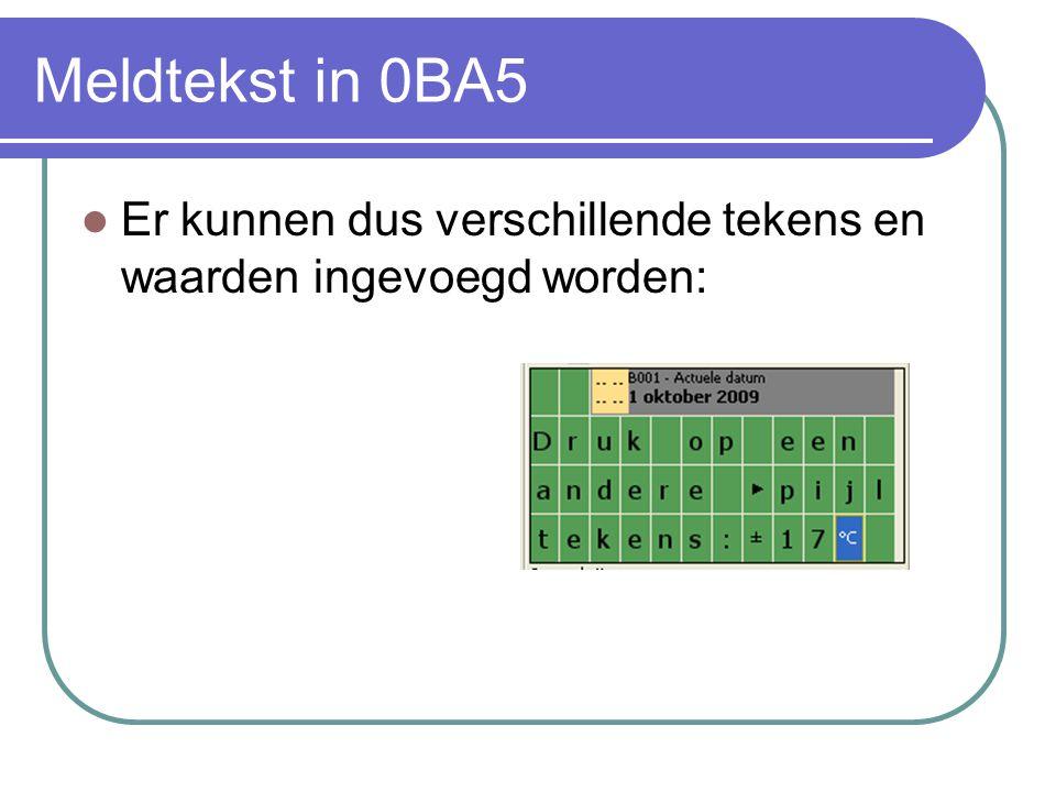 Meldtekst in 0BA5 Er kunnen dus verschillende tekens en waarden ingevoegd worden: