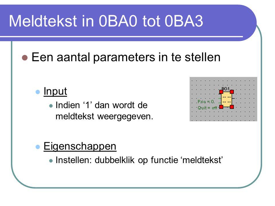 Meldtekst in 0BA0 tot 0BA3 Een aantal parameters in te stellen Input Indien '1' dan wordt de meldtekst weergegeven.