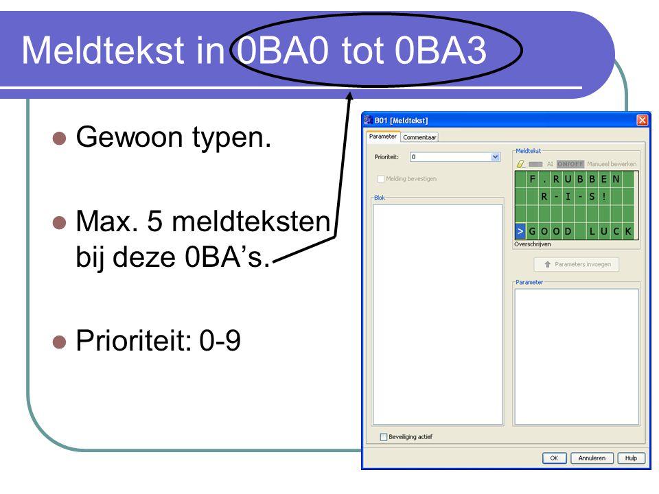 Meldtekst in 0BA0 tot 0BA3 Gewoon typen. Max. 5 meldteksten bij deze 0BA's. Prioriteit: 0-9