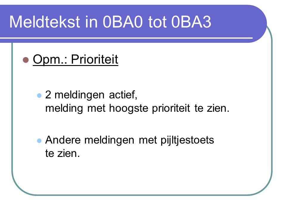 Meldtekst in 0BA0 tot 0BA3 Opm.: Prioriteit 2 meldingen actief, melding met hoogste prioriteit te zien.