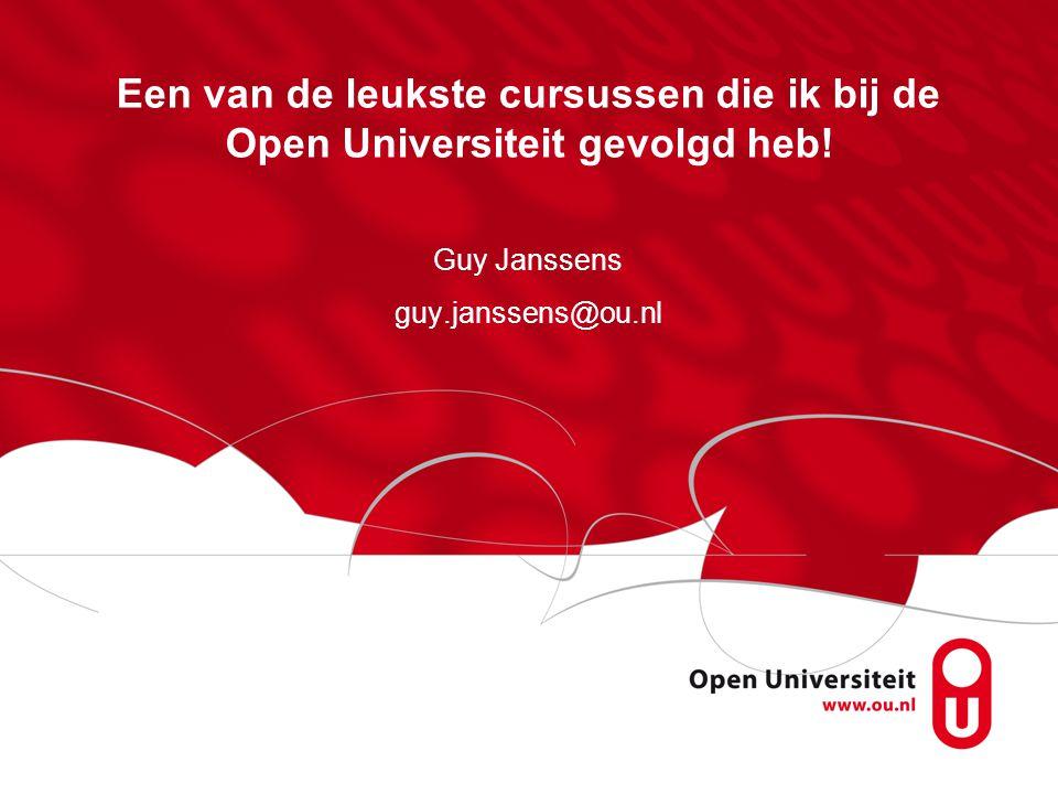Een van de leukste cursussen die ik bij de Open Universiteit gevolgd heb! Guy Janssens guy.janssens@ou.nl