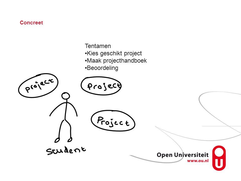 Concreet Tentamen Kies geschikt project Maak projecthandboek Beoordeling