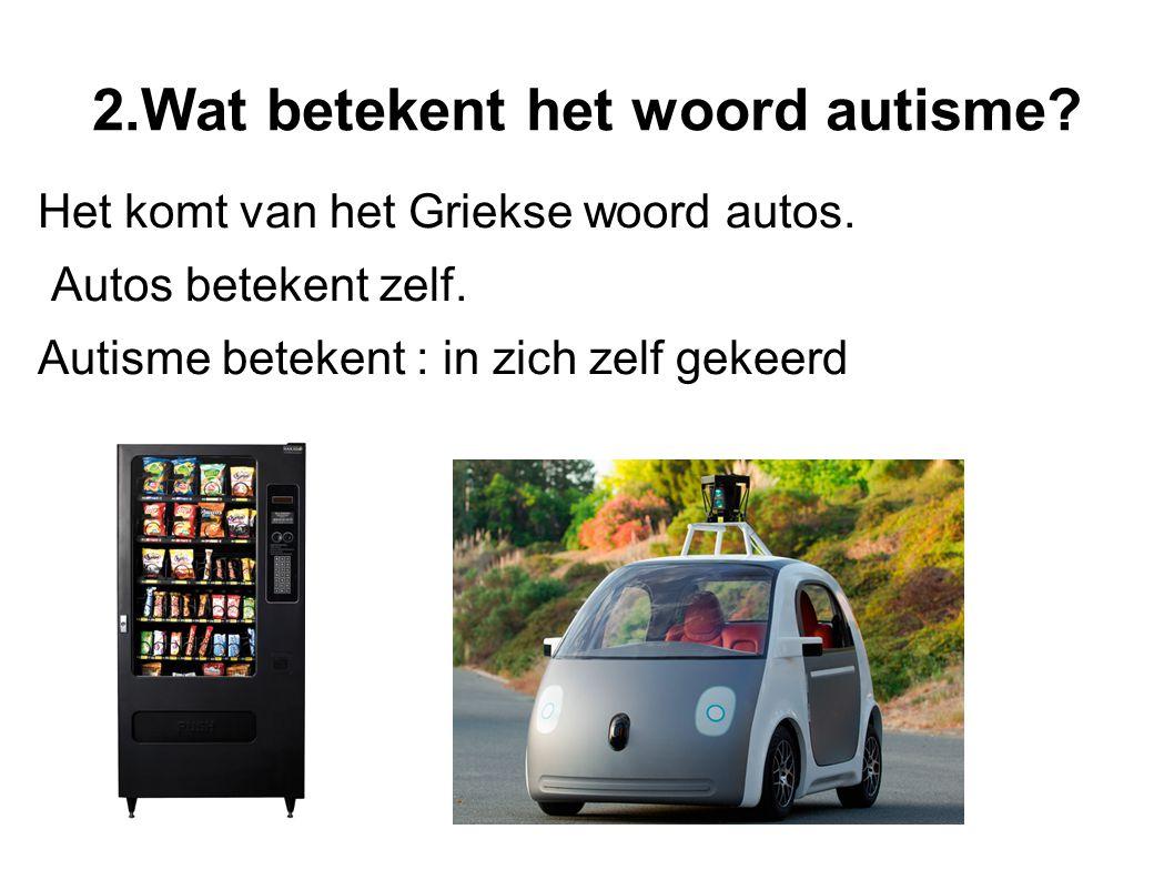 Het komt van het Griekse woord autos. Autos betekent zelf. Autisme betekent : in zich zelf gekeerd 2.Wat betekent het woord autisme?