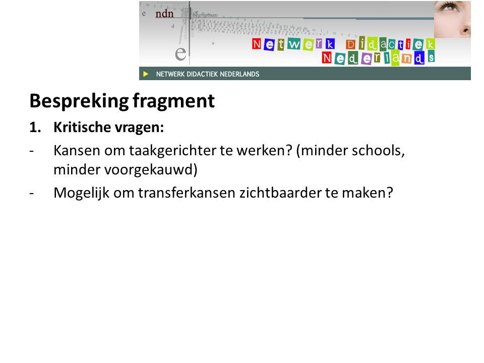 Bespreking fragment 1.Kritische vragen: -Kansen om taakgerichter te werken.