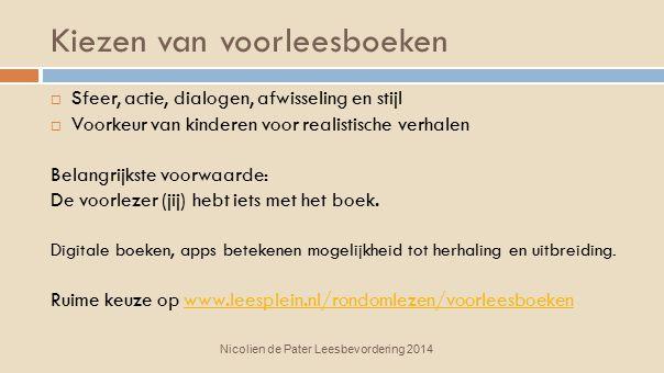 Kiezen van voorleesboeken Nicolien de Pater Leesbevordering 2014  Sfeer, actie, dialogen, afwisseling en stijl  Voorkeur van kinderen voor realistis