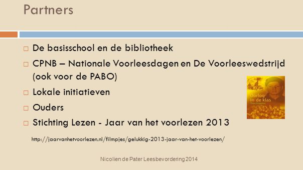 Partners Nicolien de Pater Leesbevordering 2014  De basisschool en de bibliotheek  CPNB – Nationale Voorleesdagen en De Voorleeswedstrijd (ook voor