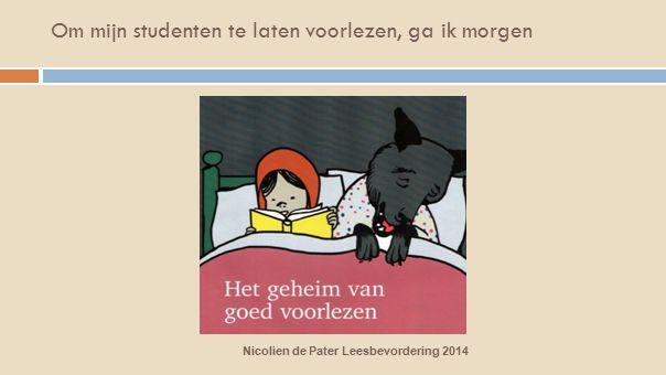 Om mijn studenten te laten voorlezen, ga ik morgen Nicolien de Pater Leesbevordering 2014