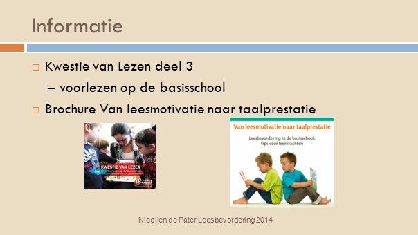 Informatie Nicolien de Pater Leesbevordering 2014  Kwestie van Lezen deel 3 – voorlezen op de basisschool  Brochure Van leesmotivatie naar taalprest