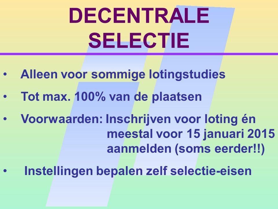 DECENTRALE SELECTIE Alleen voor sommige lotingstudies Tot max.