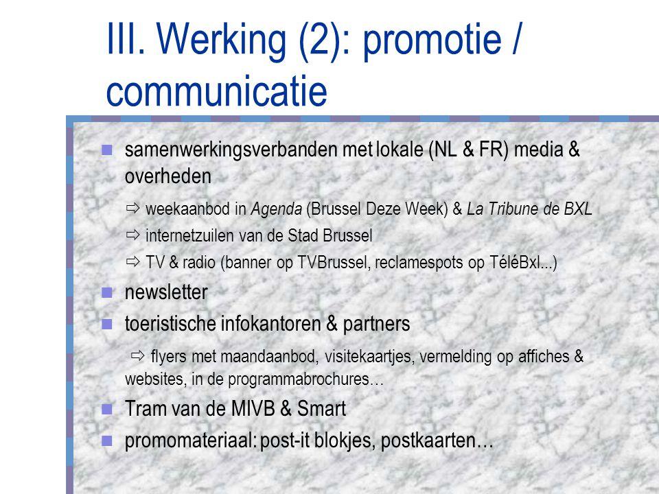 III. Werking (2): promotie / communicatie samenwerkingsverbanden met lokale (NL & FR) media & overheden  weekaanbod in Agenda (Brussel Deze Week) & L