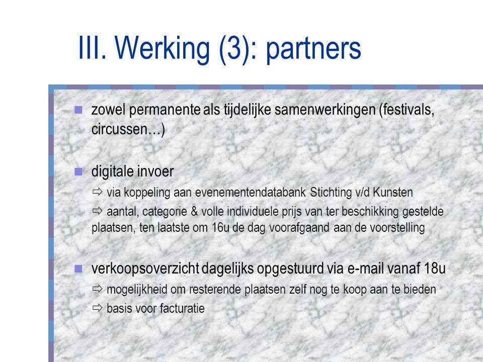 III. Werking (3): partners zowel permanente als tijdelijke samenwerkingen (festivals, circussen…) digitale invoer  via koppeling aan evenementendatab