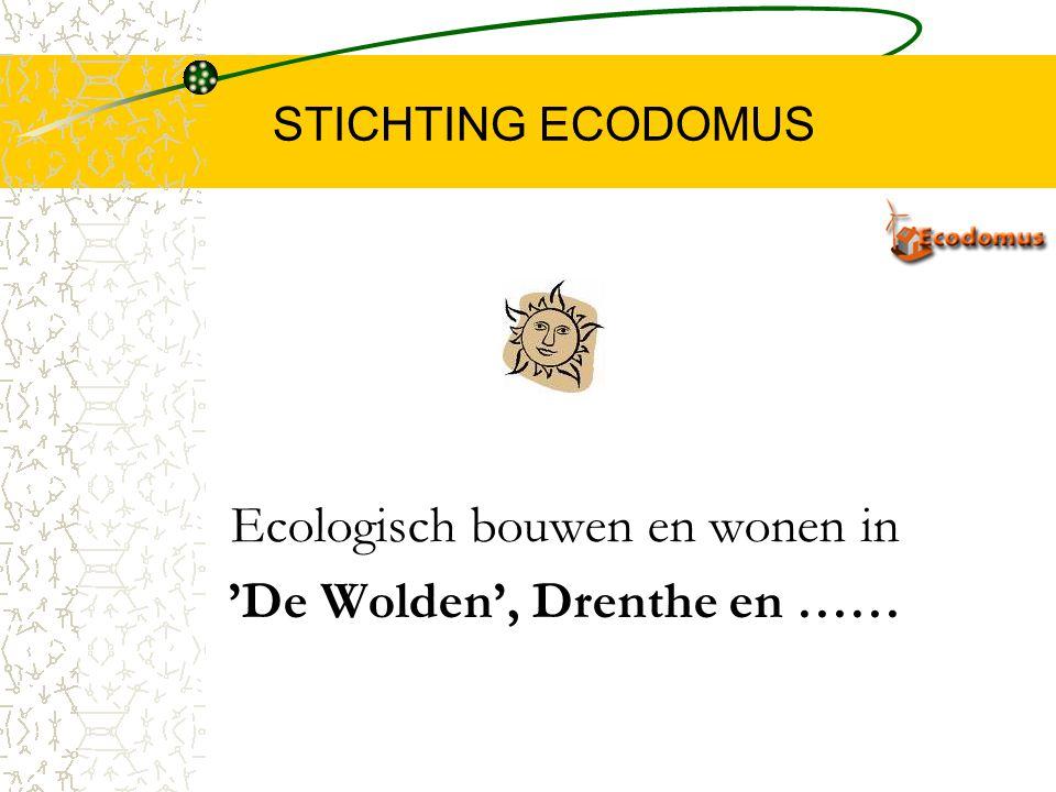 STICHTING ECODOMUS Ecologisch bouwen en wonen in 'De Wolden', Drenthe en ……