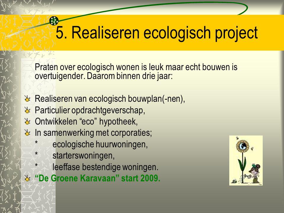 4. Knelpunten en uitdagingen Structuurplannen, uitgiftebeleid grond enz. kunnen anders bouwen in de weg staan. Inventariseren belemmeringen. Garandere