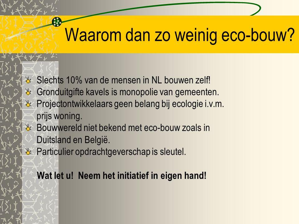 Misverstanden!? Ecologisch bouwen is voor geitenwollen sokken. Ecologisch bouwen is veel duurder. Techniek is niet zover dus grote risico's! = Eco-bou