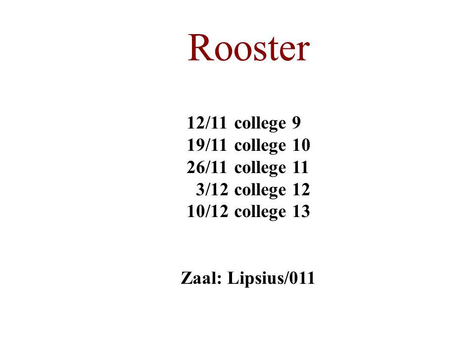 Rooster 12/11college 9 19/11college 10 26/11college 11 3/12college 12 10/12 college 13 Zaal: Lipsius/011