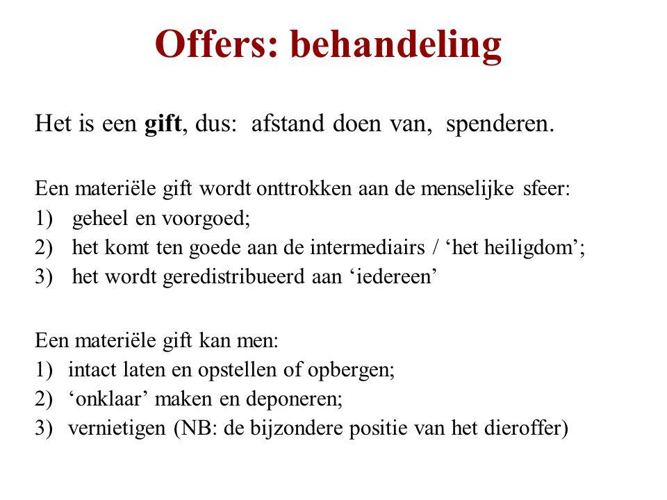 Offers: behandeling Het is een gift, dus: afstand doen van, spenderen. Een materiële gift wordt onttrokken aan de menselijke sfeer: 1)geheel en voorgo