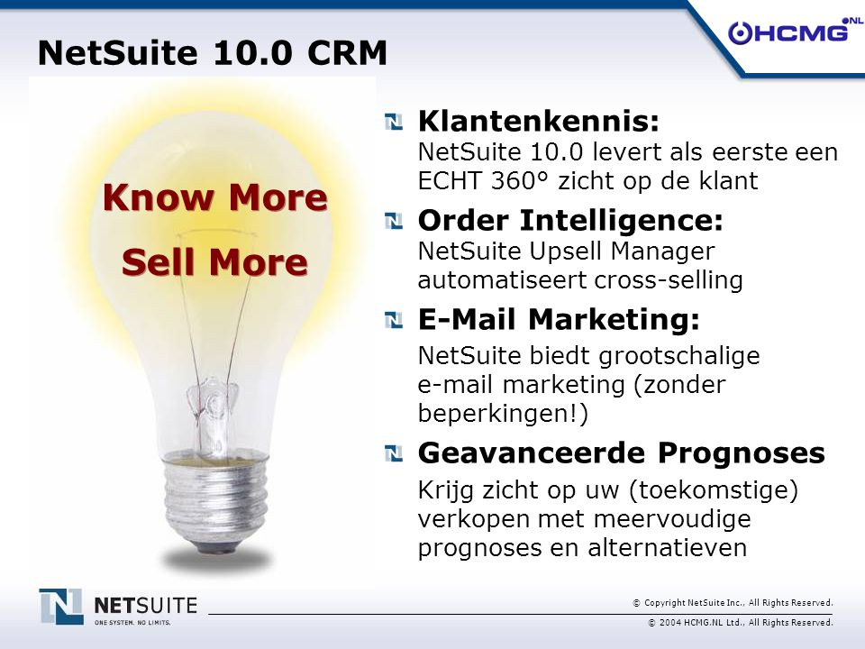 © Copyright NetSuite Inc., All Rights Reserved. © 2004 HCMG.NL Ltd., All Rights Reserved. NetSuite 10.0 CRM Klantenkennis: NetSuite 10.0 levert als ee