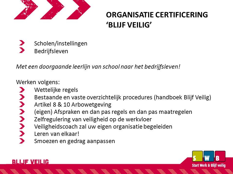 ORGANISATIE CERTIFICERING 'BLIJF VEILIG' Scholen/instellingen Bedrijfsleven Met een doorgaande leerlijn van school naar het bedrijfsleven.
