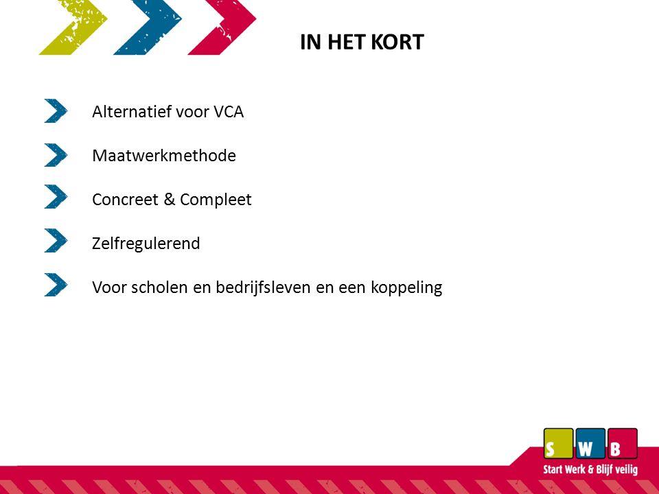 IN HET KORT Alternatief voor VCA Maatwerkmethode Concreet & Compleet Zelfregulerend Voor scholen en bedrijfsleven en een koppeling