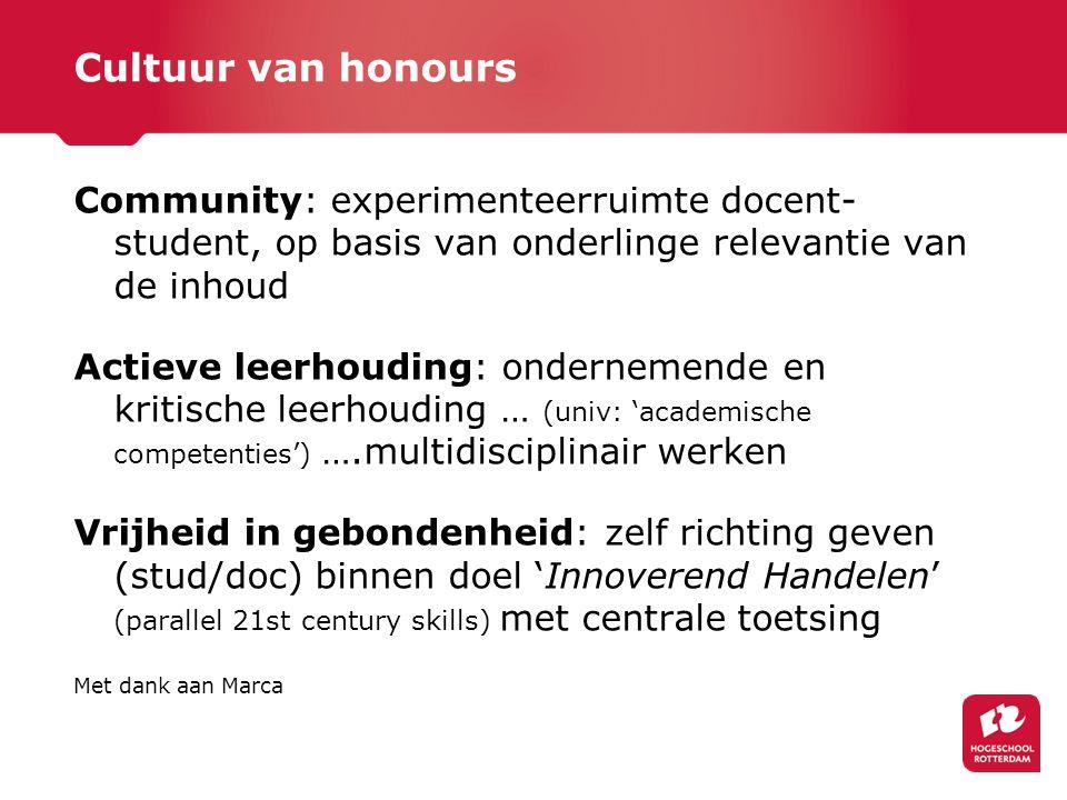 Cultuur van honours Community: experimenteerruimte docent- student, op basis van onderlinge relevantie van de inhoud Actieve leerhouding: ondernemende