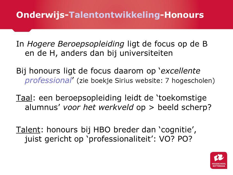 Onderwijs-Talentontwikkeling-Honours In Hogere Beroepsopleiding ligt de focus op de B en de H, anders dan bij universiteiten Bij honours ligt de focus
