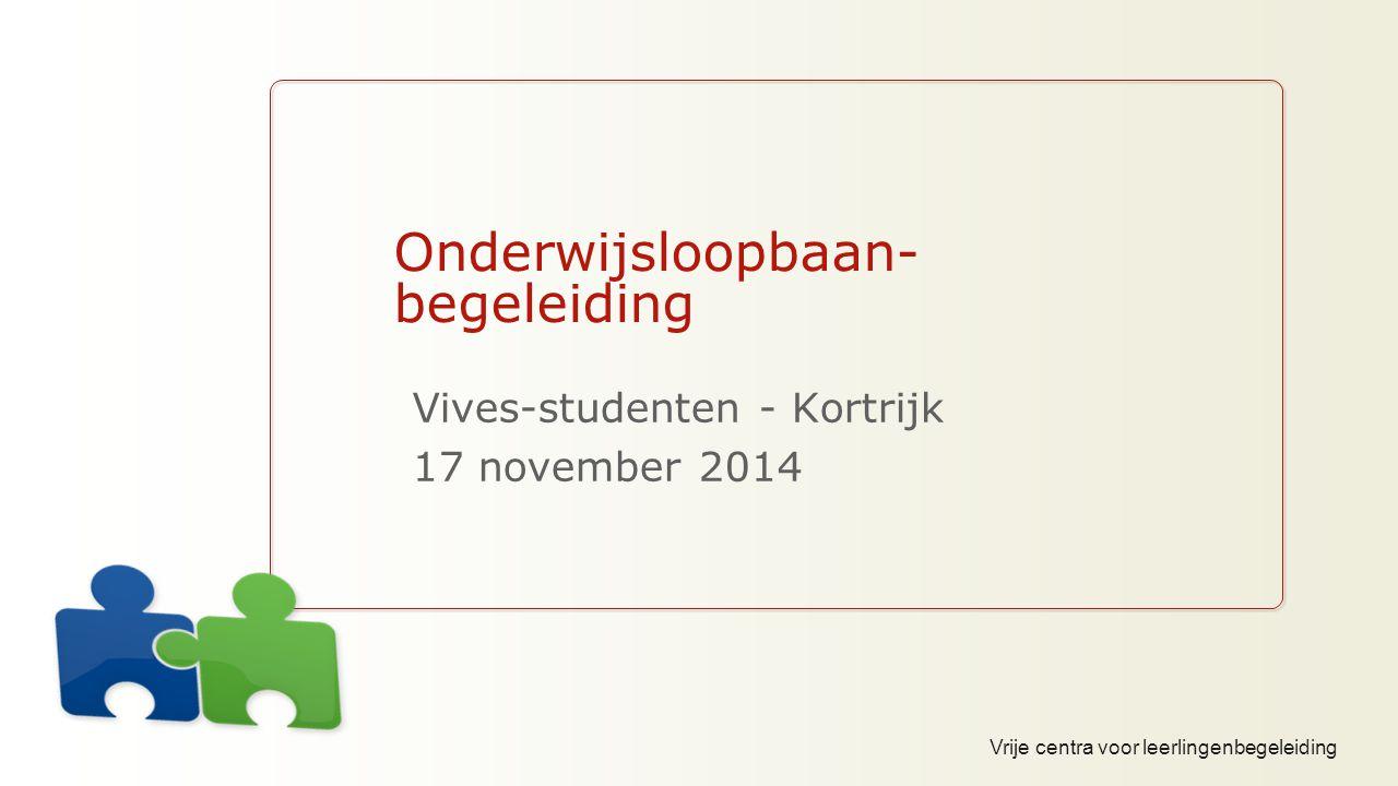 Vrije centra voor leerlingenbegeleiding Onderwijsloopbaan- begeleiding Vives-studenten - Kortrijk 17 november 2014