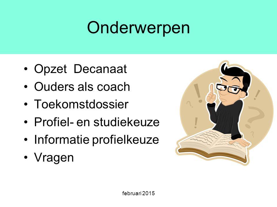 februari 2015 Onderwerpen Opzet Decanaat Ouders als coach Toekomstdossier Profiel- en studiekeuze Informatie profielkeuze Vragen