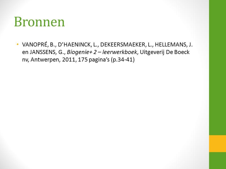 Bronnen VANOPRÉ, B., D'HAENINCK, L., DEKEERSMAEKER, L., HELLEMANS, J. en JANSSENS, G., Biogenie+ 2 – leerwerkboek, Uitgeverij De Boeck nv, Antwerpen,