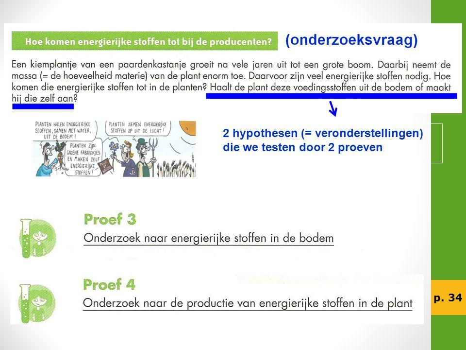 p. 34 2 hypothesen (= veronderstellingen) die we testen door 2 proeven