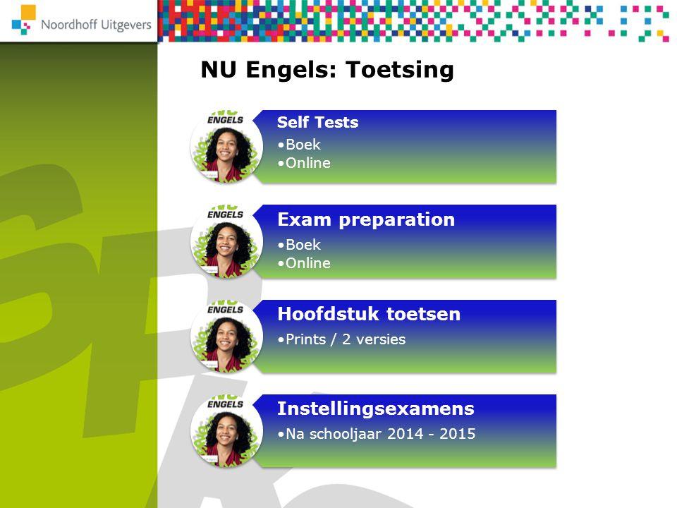 NU Engels: Toetsing Self Tests Boek Online Exam preparation Boek Online Hoofdstuk toetsen Prints / 2 versies Instellingsexamens Na schooljaar 2014 - 2