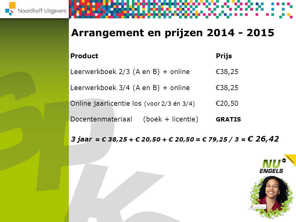 Arrangement en prijzen 2014 - 2015 ProductPrijs Leerwerkboek 2/3 (A en B) + online €38,25 Leerwerkboek 3/4 (A en B) + online €38,25 Online jaarlicenti