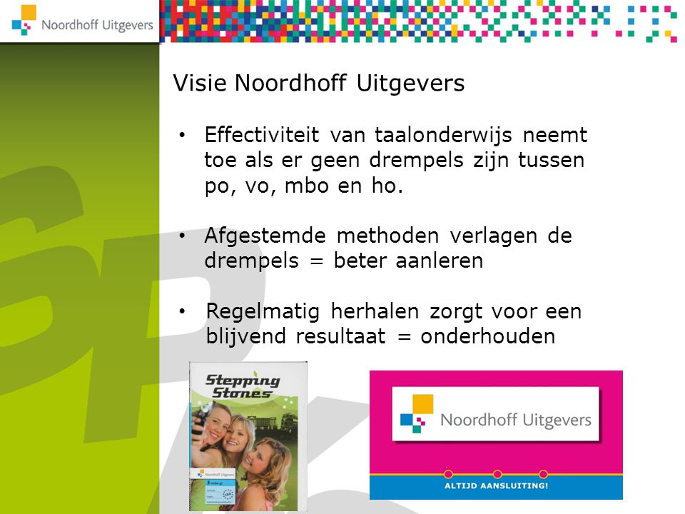 Visie Noordhoff Uitgevers NU Rekenen 2F/3F Effectiviteit van taalonderwijs neemt toe als er geen drempels zijn tussen po, vo, mbo en ho. Afgestemde me