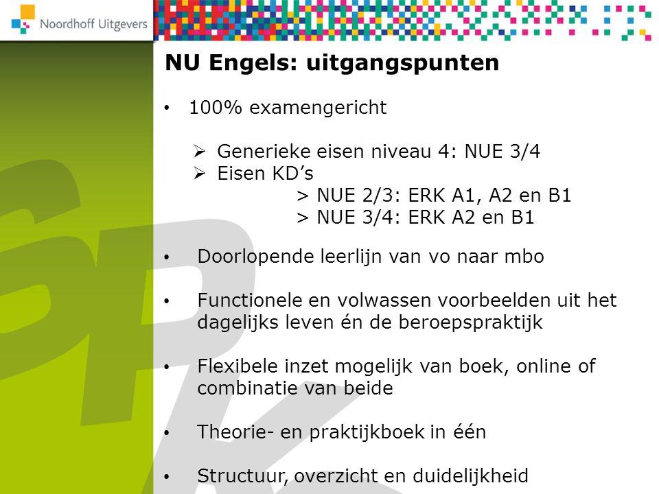 NU Engels: uitgangspunten 100% examengericht  Generieke eisen niveau 4: NUE 3/4  Eisen KD's > NUE 2/3: ERK A1, A2 en B1 > NUE 3/4: ERK A2 en B1 Door