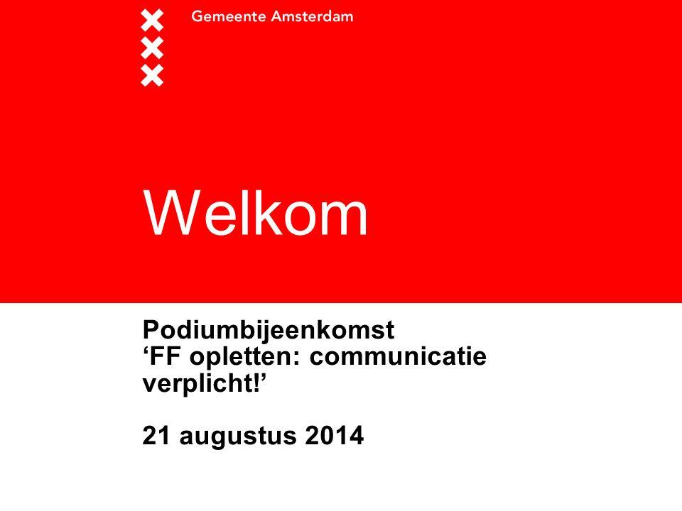 Welkom Podiumbijeenkomst 'FF opletten: communicatie verplicht!' 21 augustus 2014