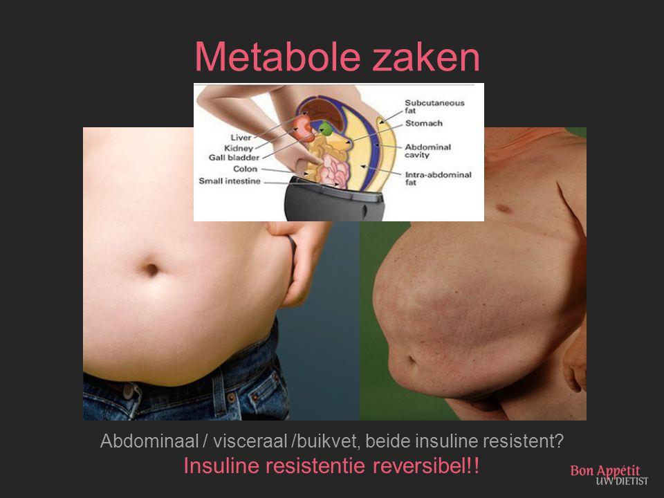 Metabole zaken Abdominaal / visceraal /buikvet, beide insuline resistent? Insuline resistentie reversibel!!