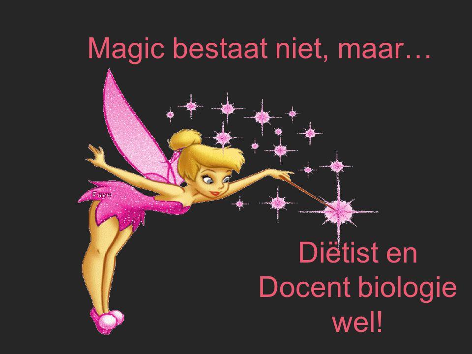 Diëtist en Docent biologie wel! Magic bestaat niet, maar…