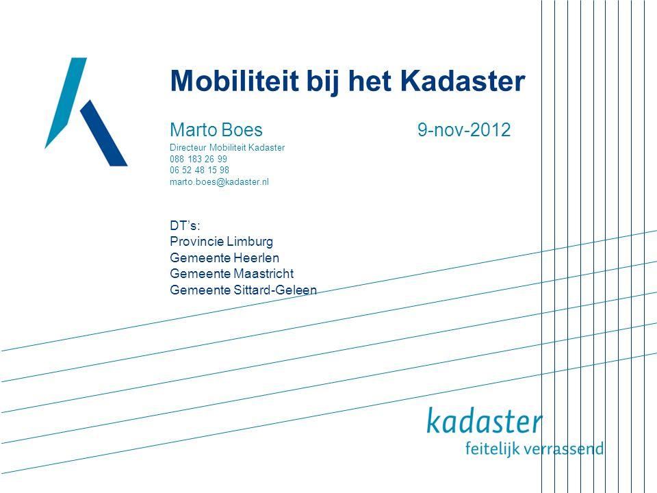 Mobiliteit bij het Kadaster Marto Boes 9-nov-2012 Directeur Mobiliteit Kadaster 088 183 26 99 06 52 48 15 98 marto.boes@kadaster.nl DT's: Provincie Li