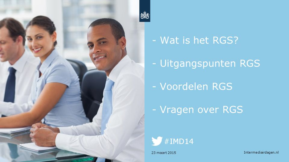 Intermediairdagen.nl #IMD14 - Wat is het RGS? - Uitgangspunten RGS - Voordelen RGS - Vragen over RGS 23 maart 2015