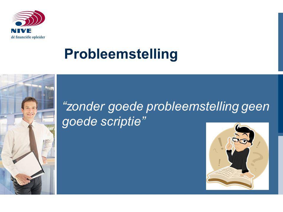 Probleemstelling zonder goede probleemstelling geen goede scriptie