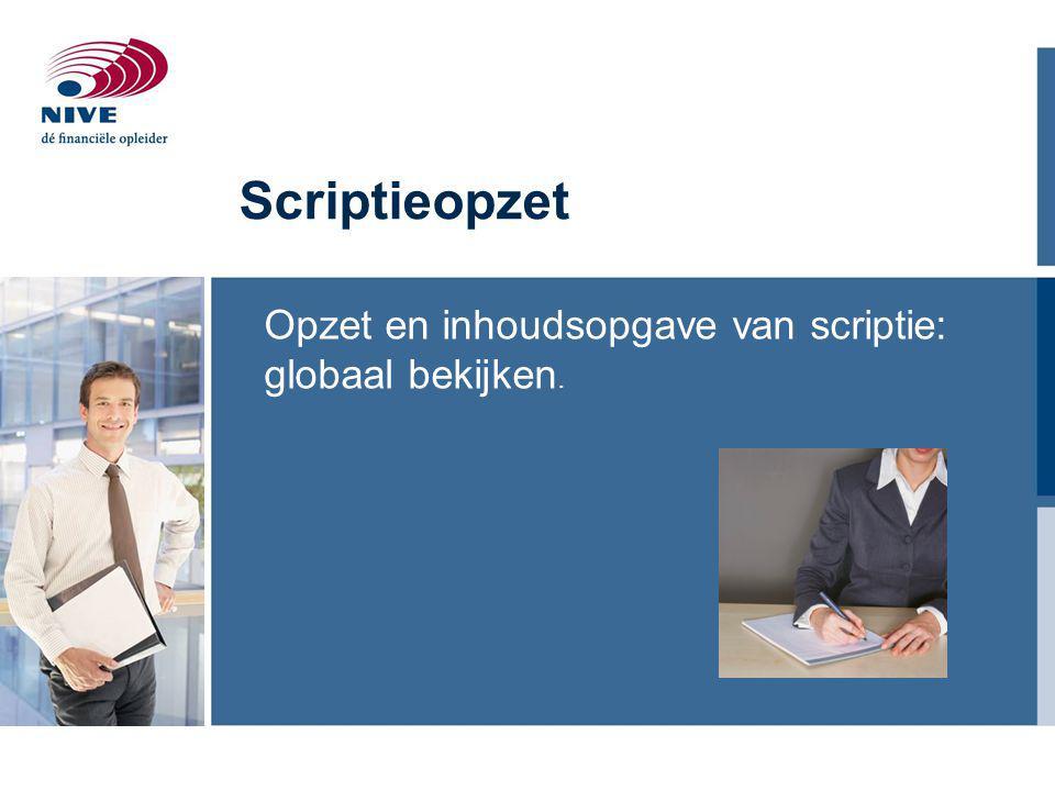 Scriptieopzet Opzet en inhoudsopgave van scriptie: globaal bekijken.