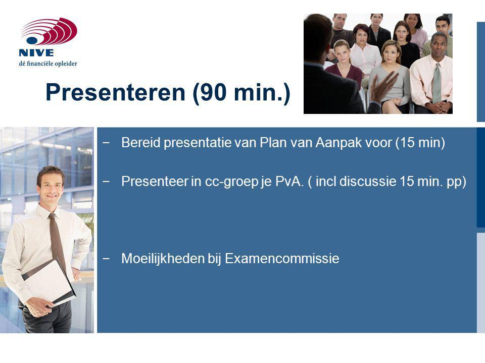 Presenteren (90 min.) −Bereid presentatie van Plan van Aanpak voor (15 min) −Presenteer in cc-groep je PvA.