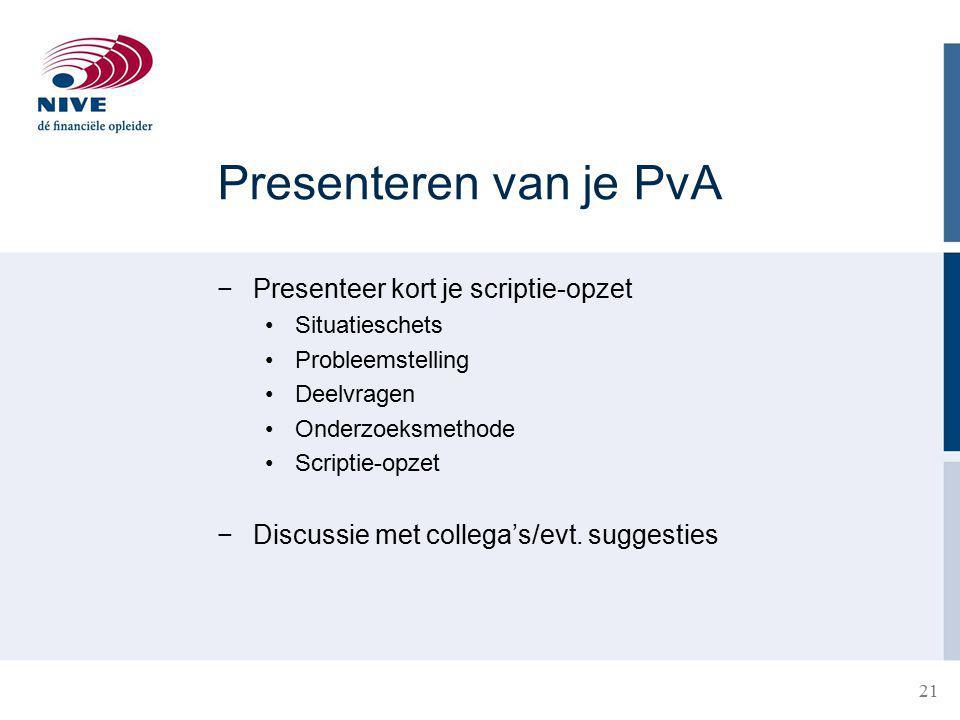 Presenteren van je PvA −Presenteer kort je scriptie-opzet Situatieschets Probleemstelling Deelvragen Onderzoeksmethode Scriptie-opzet −Discussie met collega's/evt.