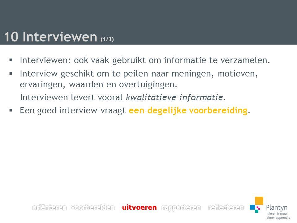 10 Interviewen (1/3)  Interviewen: ook vaak gebruikt om informatie te verzamelen.