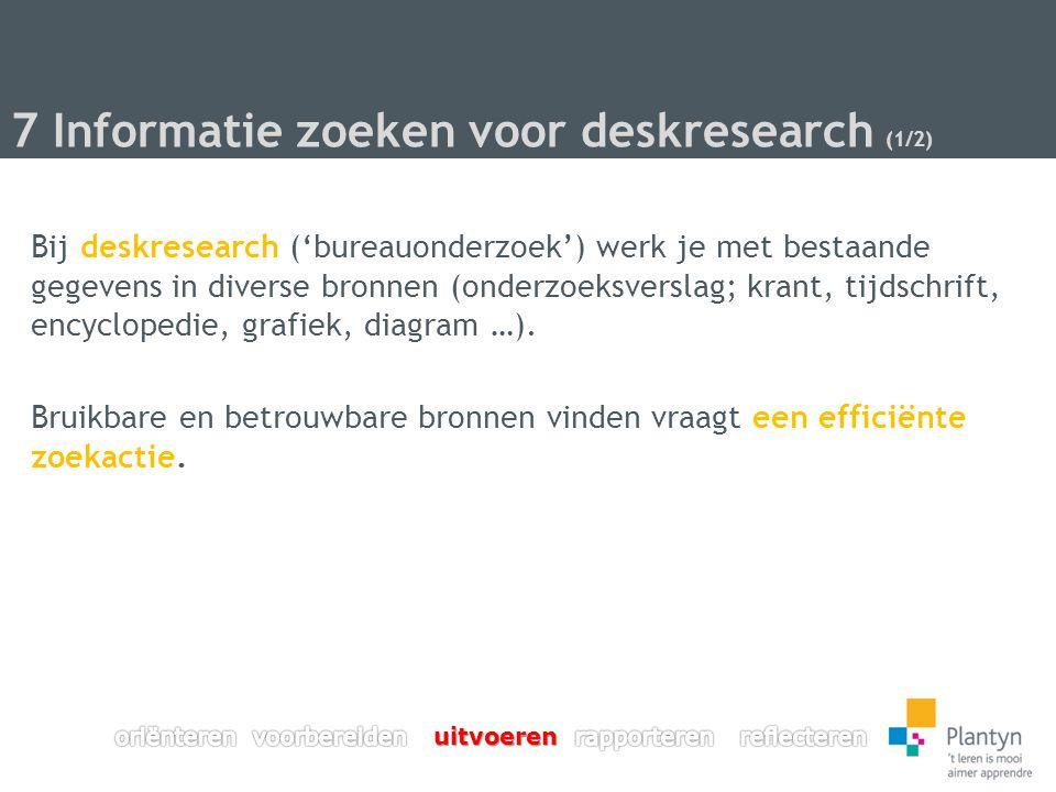7 Informatie zoeken voor deskresearch (2/2) Efficiënte zoekactie, een stapsgewijze aanpak.